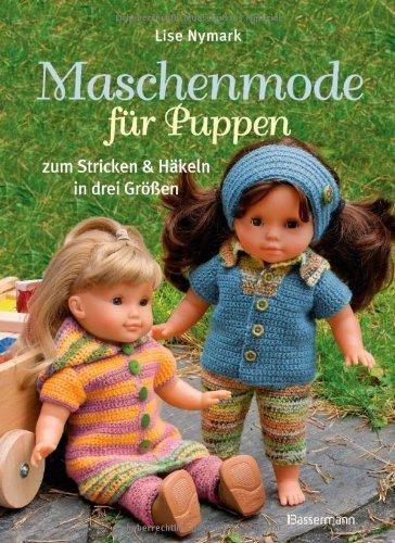 Maschenmode für Puppen. Puppenkleider zum Stricken und Häkeln in drei Größen by Lise Nymark(26. August 2013)