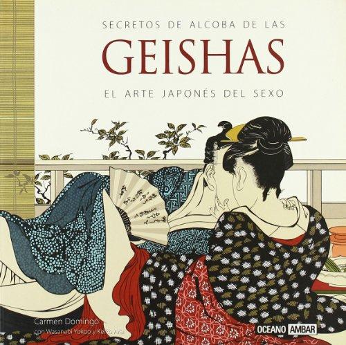 Secretos de alcoba de las geishas: Los tratados eróticos más antiguos de Asia (Inspiraciones)