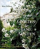 Die Gärten der Jane Austen: Ausflüge zu den Schauplätzen ihrer Romane