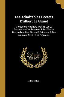 Les Admirables Secrets D'Albert Le Grand Les Admirables Secrets D'Albert Le Grand: Contenant Plusieurs Traitez Sur La Conc...
