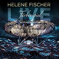 Farbenspiel Live: Die Stadion Tournee by HELENE FISCHER