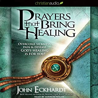 Prayers that Bring Healing     Overcome Sickness, Pain & Disease. God's Healing for You!              By:                                                                                                                                 John Eckhardt                               Narrated by:                                                                                                                                 Mirron Willis                      Length: 4 hrs and 29 mins     122 ratings     Overall 4.5