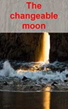 The changeable moon (French Edition)