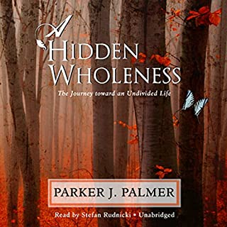 A Hidden Wholeness     The Journey Toward an Undivided Life              By:                                                                                                                                 Parker J. Palmer                               Narrated by:                                                                                                                                 Stefan Rudnicki                      Length: 5 hrs and 54 mins     4 ratings     Overall 5.0