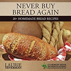 Never Buy Bread Again by Laurie Neverman (homesteading books)