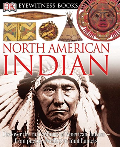 DK Eyewitness Books: North American Indian: Discover the Rich Cultures of American Indians from Pueblo Dwellers to Inuit Hun