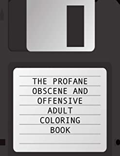 The Profane Obscene And Offensive Adult Coloring Book: 50 Pages of Funny Swear Word and Cussing Phrases for Stress Release...