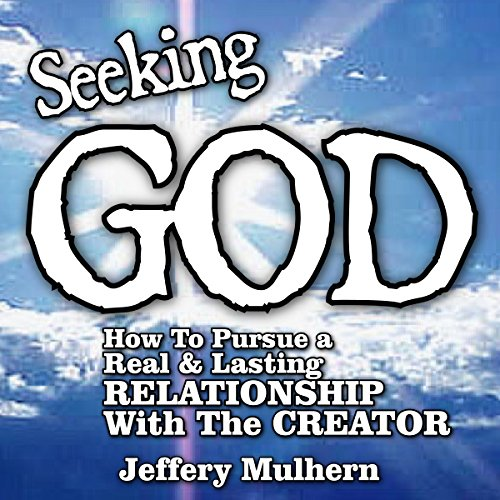 Seeking God - How to Pursue a Real and Lasting Relationship with the Creator cover art