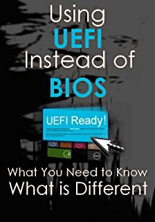 What You Need to Know About Using UEFI Instead of the BIOS and what is Different ? (English Edition)