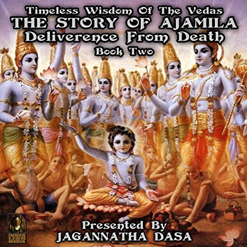 Timeless Wisdom of the Vedas the Story of Ajamila Deliverence From Death - Book Two  By  cover art
