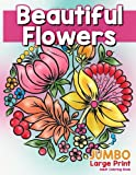 Beautiful Flowers: JUMBO Large Print Adult Coloring Book: Flowers & Large Print Easy Designs for Elderly People, Seniors, Kids and Adults to Relieve ... (Easy Coloring Book for Adults) (Volume 1)