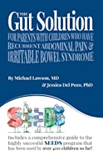 The Gut Solution: A Guide for Parents with Children who have Recurrent Abdominal Pain and Irritable Bowel Syndrome