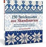 150 Strickmuster aus Skandinavien: Klassische Jacquardmuster mit Strickproben,...