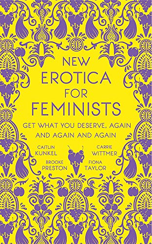 New Erotica for Feminists: The must-have book for every hot and bothered feminist out there