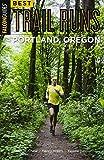 Best Trail Runs Portland, Oregon (Falcon Guides)