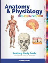 Anatomy and Physiology Coloring Book: Anatomy Study Guide. Anatomy and Physiology Workbook