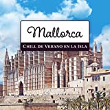 Mallorca – Chill de Verano en la Isla, Música para Vacaciones Viaje y Relajante en la Playa con Amigos