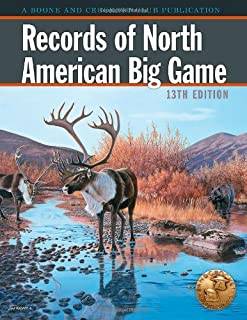 Records of North American Big Game: A Book of the Boone and Crockett Club Containing Tabulations of Outstanding North American Big-game Trophies, Compiled from Data in the Club's Big-gam