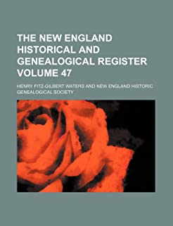 The New England Historical and Genealogical Register Volume 47