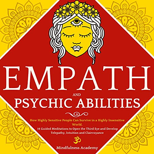 Empath and Psychic Abilities: How Highly Sensitive People Can Survive in a Highly Insensitive World.