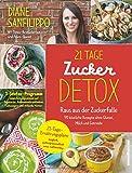 21-Tage-Zucker-Detox - Raus aus der Zuckerfalle - 90 köstliche Rezepte ohne Gluten, Milch und Getreide