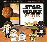 Star Wars Felties: Make 10 Amazing Star Wars Characters with Felt (Star Wars Craft)