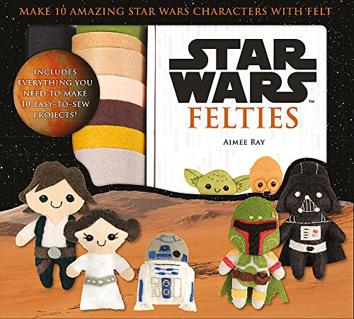 Star Wars Felties: Make 10 Amazing Star Wars Characters with Felt (Star Wars Craft)
