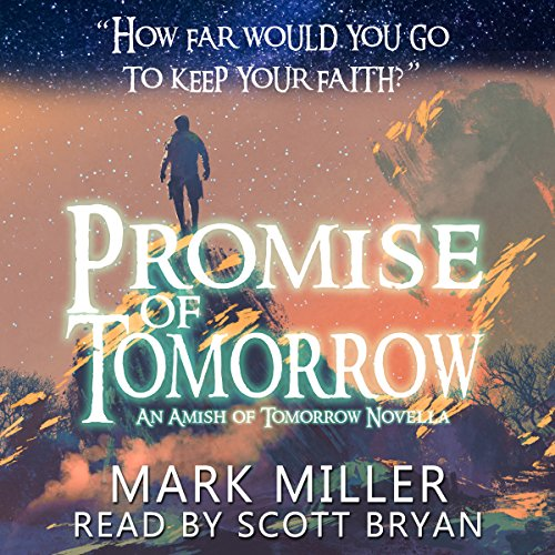 Promise of Tomorrow (Amish of Tomorrow)                   Written by:                                                                                                                                 Mark Miller                               Narrated by:                                                                                                                                 Scott Bryan                      Length: 3 hrs and 49 mins     Not rated yet     Overall 0.0