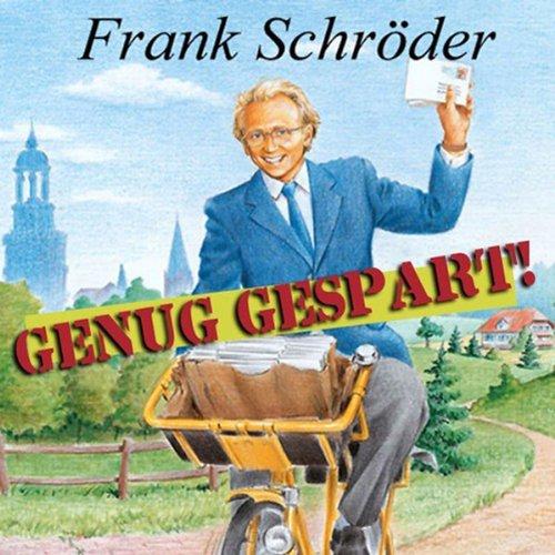 Genug Gespart                   Autor:                                                                                                                                 Frank Schröder                               Sprecher:                                                                                                                                 Frank Schröder                      Spieldauer: 14 Min.     Noch nicht bewertet     Gesamt 0,0