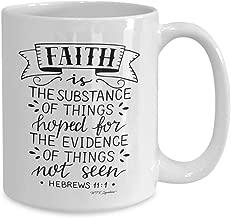 Faith Based Mug, Faith Inspired Mug, Bible Verse Mug, Faith Is The Substance Of Things Hoped For Hebrews 111, Gift For Christian Unique Gift Novelty Ceramic Coffee Mug Tea Cup - 15oz White