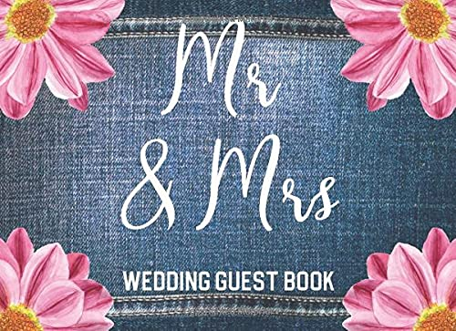 Mr & Mrs: Wedding Guest Book: Guest Sign In & Jot Down Well Wishes: Minimalist Memory Keepsake Guestbook To Look Back On: Great Gift For Engaged ... The Big Day (Blue Denim & Floral Style Cover)