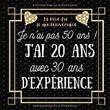 Je n'ai pas 50 ans j'ai 20 ans: idée cadeau anniversaire homme femme , livre d or anniversaire 50 ans félicitations et photos invités