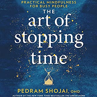 The Art of Stopping Time     Practical Mindfulness for Busy People              Written by:                                                                                                                                 Pedram Shojai OMD                               Narrated by:                                                                                                                                 Pedram Shojai OMD                      Length: 5 hrs and 18 mins     18 ratings     Overall 4.6