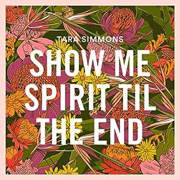 Show Me Spirit 'Til the End