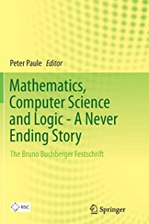 Mathematics, Computer Science and Logic - A Never Ending Story: The Bruno Buchberger Festschrift