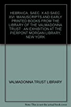 Hebraica (Saec. X AD Saec. XVI): Manuscripts and Early Printed Books from the Library of the Valmadonna Trust, an Exhibition at the Pierpont Morgan Library, New York