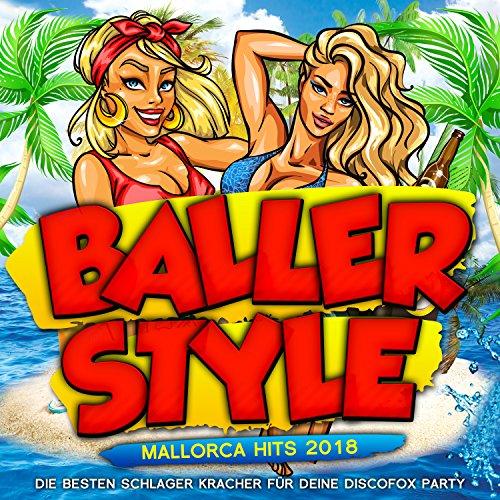 Ballerstyle - Mallorca Hits 2018 - Die besten Schlager Kracher für deine Discofox Party [Explicit]