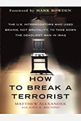 How to Break a Terrorist: The U.S. Interrogators Who Used Brains, Not Brutality, to Take Down the Deadliest Man in Iraq Kindle Edition