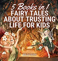 Fairy Tales About Trusting Life for Kids: 5 Books in 1