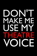 Don't make me use my Theatre voice: Notebook: Versatile blank lined journal style