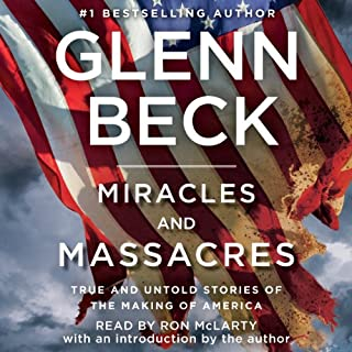 Miracles and Massacres     True and Untold Stories of the Making of America              By:                                                                                                                                 Glenn Beck                               Narrated by:                                                                                                                                 Ron McLarty,                                                                                        Glenn Beck                      Length: 10 hrs and 46 mins     1,254 ratings     Overall 4.4