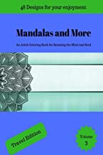 Mandalas and More: An Adult Coloring Book for Relaxing the Mind and Soul - Travel Edition (Mandalas and More Travel)