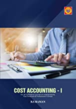 Cost Accounting- I: All India University Reference Book for B.Com, B.B.M, M.Com, M.B.A, C.A, I.C.W.A and other professional Courses.