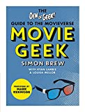 Movie Geek: The Den of Geek Guide to the Movieverse - Den of Geek