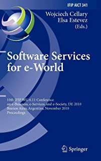 Software Services for e-World: 10th IFIP WG 6.11 Conference on e-Business, e-Services, and e-Society, I3E 2010, Buenos Aires, Argentina, November 3-5, ... in Information and Communication Technology)