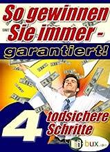 So gewinnen Sie immer!: 4 todsichere Schritte - sowie Leseproben aus 25 Büchern (German Edition)