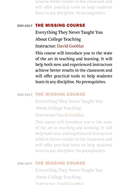 The Missing Course: Everything They Never Taught You about College Teaching