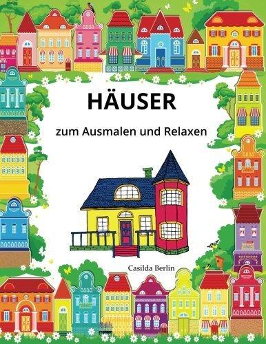 H??USER UND GEB??UDE - zum Ausmalen und Relaxen: Malbuch f??r Erwachsene (German Edition) by Casilda Berlin (2016-06-02)