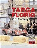 Targa Florio. 20th century epic. Ediz. illustrata: A Twentieth Century Story (Centenary Book)