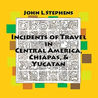 Incidents of Travel in Central America, Chiapas and Yucatan audiobook cover art